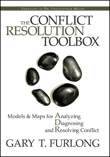 The Conflict Resolution Toolbox: Models and Maps for Analyzing, Diagnosing, and Resolving Conflict (Hardback)