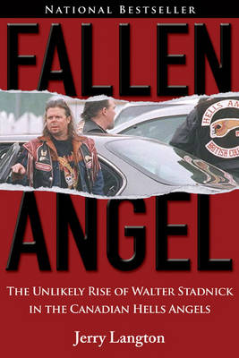 Fallen Angel: The Unlikely Rise of Walter Stadnick and the Canadian Hells Angels (Paperback)