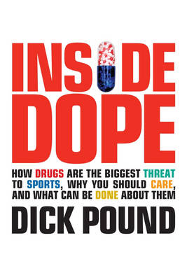 Inside Dope: How Drugs are the Biggest Threat to Sports, Why You Should Care, and What Can be Done About Them (Hardback)