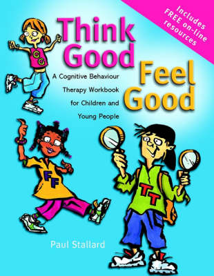 Think Good - Feel Good: A Cognitive Behaviour Therapy Workbook for Children and Young People (Paperback)