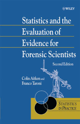 Statistics and the Evaluation of Evidence for Forensic Scientists - Statistics in Practice (Hardback)