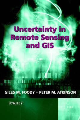 Uncertainty in Remote Sensing and GIS (Hardback)