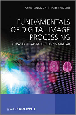 Fundamentals of Digital Image Processing: A Practical Approach with Examples in Matlab (Hardback)