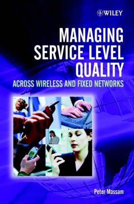 Managing Service Level Quality: Across Wireless and Fixed Networks (Hardback)