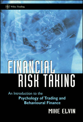 Financial Risk Taking: An Introduction to the Psychology of Trading and Behavioural Finance - Wiley Trading (Hardback)