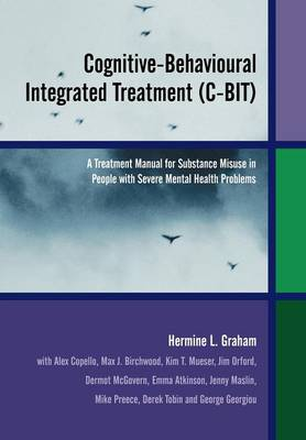 Cognitive-Behavioural Integrated Treatment (C-BIT): A Treatment Manual for Substance Misuse in People with Severe Mental Health Problems (Paperback)