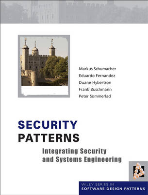 Security Patterns: Integrating Security and Systems Engineering - Wiley Software Patterns Series (Hardback)