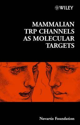Mammalian TRP Channels as Molecular Targets - Novartis Foundation Symposia (Hardback)