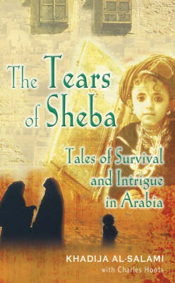 The Tears of Sheba: Tales of Survival and Intrigue in Arabia (Hardback)
