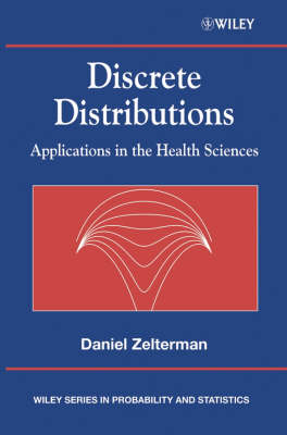 Discrete Distributions: Applications in the Health Sciences - Wiley Series in Probability and Statistics (Hardback)