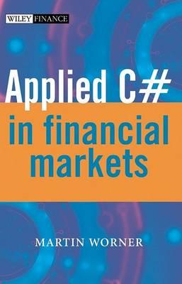 Applied C# in Financial Markets - The Wiley Finance Series (Hardback)