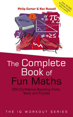 The Complete Book of Fun Maths: 250 Confidence-boosting Tricks, Tests and Puzzles - The IQ Workout Series (Paperback)