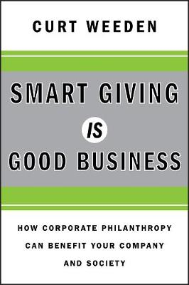 Smart Giving Is Good Business: How Corporate Philanthropy Can Benefit Your Company and Society (Hardback)