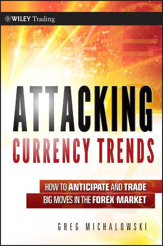 Attacking Currency Trends: How to Anticipate and Trade Big Moves in the Forex Market - Wiley Trading (Hardback)