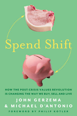 Spend Shift: How the Post-Crisis Values Revolution Is Changing the Way We Buy, Sell, and Live (Hardback)