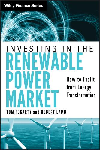 Investing in the Renewable Power Market: How to Profit from Energy Transformation - Wiley Finance (Hardback)