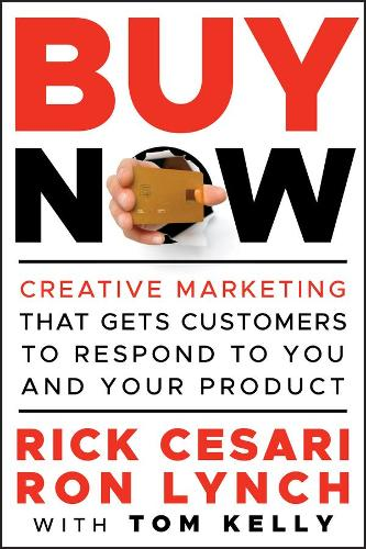 Buy Now: Creative Marketing that Gets Customers to Respond to You and Your Product (Hardback)