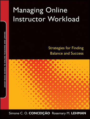 Managing Online Instructor Workload: Strategies for Finding Balance and Success - Jossey-Bass Guides to Online Teaching and Learning (Paperback)