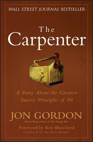 The Carpenter: A Story About the Greatest Success Strategies of All (Hardback)