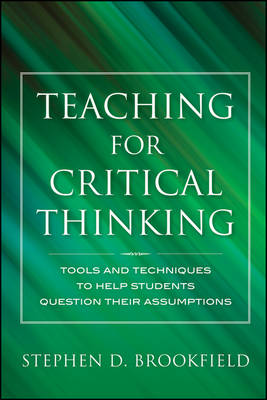 Teaching for Critical Thinking: Tools and Techniques to Help Students Question Their Assumptions (Hardback)