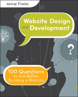 Website Design and Development: 100 Questions to Ask Before Building a Website (Paperback)
