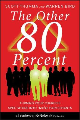 The Other 80 Percent: Turning Your Church's Spectators into Active Participants - Jossey-Bass Leadership Network Series (Hardback)