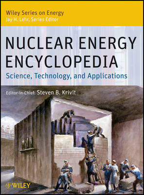 Nuclear Energy Encyclopedia: Science, Technology, and Applications - Wiley Series on Energy (Hardback)