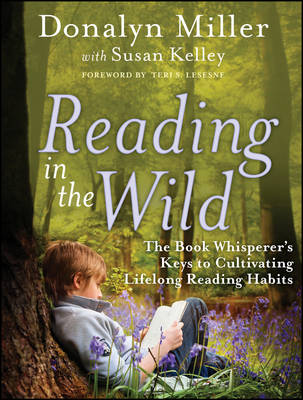 Reading in the Wild: The Book Whisperer's Keys to Cultivating Lifelong Reading Habits (Paperback)