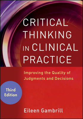 Critical Thinking in Clinical Practice: Improving the Quality of Judgments and Decisions (Paperback)