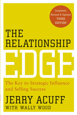 The Relationship Edge: The Key to Strategic Influence and Selling Success (Paperback)