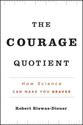 The Courage Quotient: How Science Can Make You Braver (Hardback)