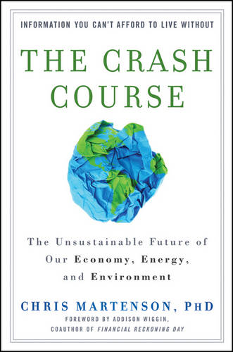 The Crash Course: The Unsustainable Future Of Our Economy, Energy, And Environment (Hardback)
