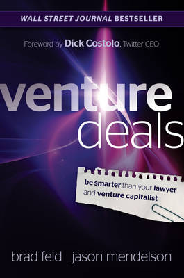 Venture Deals: Be Smarter Than Your Lawyer and Venture Capitalist (Hardback)