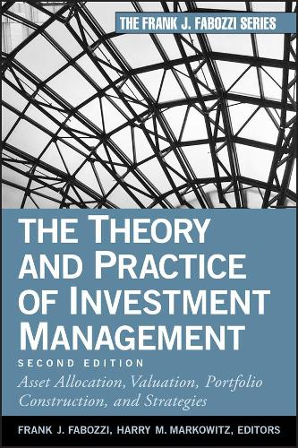 The Theory and Practice of Investment Management: Asset Allocation, Valuation, Portfolio Construction, and Strategies (Hardback)