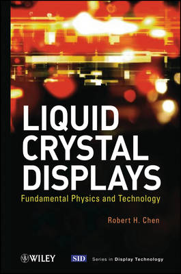 Liquid Crystal Displays: Fundamental Physics and Technology - Wiley Series in Display Technology (Hardback)