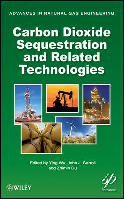 Carbon Dioxide Sequestration and Related Technologies - Advances in Natural Gas Engineering (Hardback)