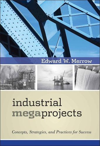 Industrial Megaprojects: Concepts, Strategies, and Practices for Success (Hardback)