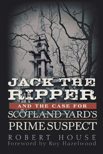Jack the Ripper and the Case for Scotland Yard's Prime Suspect (Paperback)