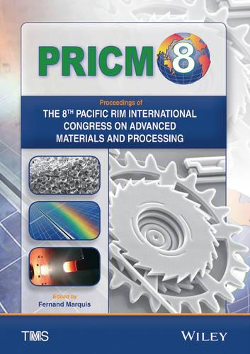 Proceedings of the 8th Pacific Rim International Conference on Advanced Materials and Processing (PRICM-8) - The Minerals, Metals & Materials Series (CD-ROM)