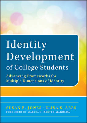 Identity Development of College Students: Advancing Frameworks for Multiple Dimensions of Identity (Hardback)