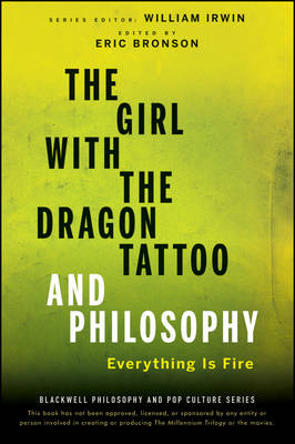 The Girl with the Dragon Tattoo and Philosophy: Everything Is Fire - The Blackwell Philosophy and Pop Culture Series (Paperback)