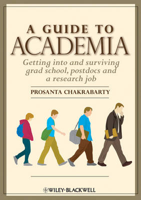A Guide to Academia: Getting into and Surviving Grad School, Postdocs and a Research Job (Paperback)