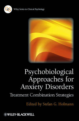 Psychobiological Approaches for Anxiety Disorders: Treatment Combination Strategies - Wiley Series in Clinical Psychology (Hardback)