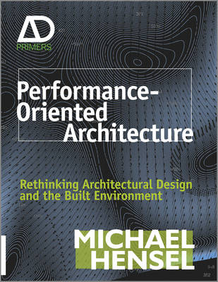 Performance-Oriented Architecture: Rethinking Architectural Design and the Built Environment - Architectural Design Primer (Hardback)