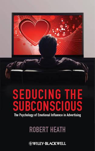 Seducing the Subconscious: The Psychology of Emotional Influence in Advertising (Hardback)