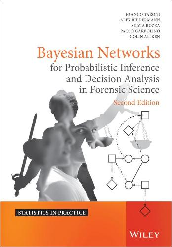 Bayesian Networks for Probabilistic Inference and Decision Analysis in Forensic Science - Statistics in Practice (Hardback)