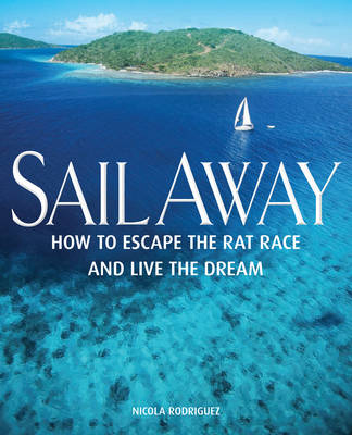 Sail Away - How to Escape the Rat Race and Live the Dream (Paperback)