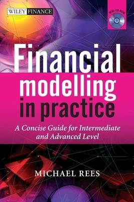 Financial Modelling in Practice: A Concise Guide for Intermediate and Advanced Level - The Wiley Finance Series (Hardback)