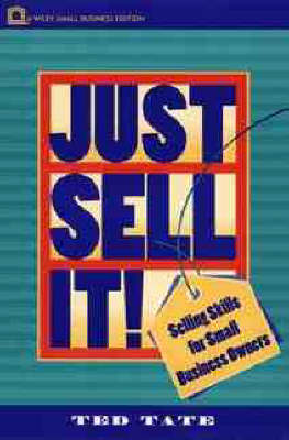Just Sell It!: Selling Skills for Small Business Owners - Small Business Series (Paperback)