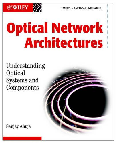 Optical Network Architectures: Understanding Optic Al Systems and Components (Hardback)